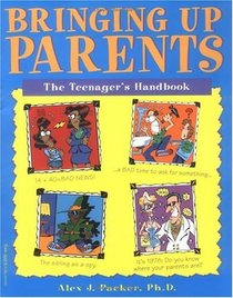 Bringing Up Parents: The Teenager's Handbook