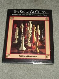 The Kings of Chess: A History of Chess Traced Through the Lives of Its Greatest Players