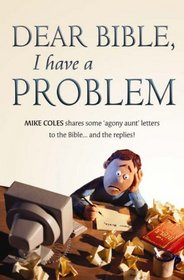 Dear Bible, I Have a Problem...