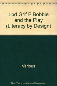 Lbd G1f F Bobbie and the Play (Literacy by Design)