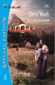 To Catch a Thief (The Calamity Janes, Bk 3) (Silhouette Special Edition, No 1418)