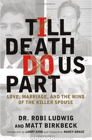 'Till Death Do Us Part : Love, Marriage, and the Mind of the Killer Spouse