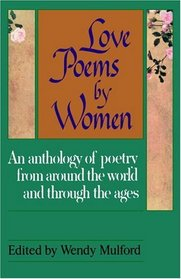 Love Poems by Women : An Anthology of Poetry from Around the World and Through the Ages