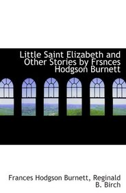 Little Saint Elizabeth and Other Stories by Frsnces Hodgson Burnett