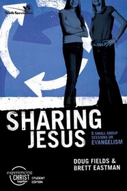 Sharing Jesus, Participant's Guide: 6 Small Group Sessions on Evangelism (Experiencing Christ Together Student Edition)