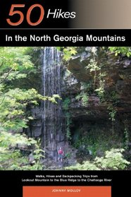 50 Hikes in the North Georgia Mountains: Walks, Hikes and Backpacking Trips from Lookout Mountain to the Blue Ridge to the Chattooga River (50 Hikes)