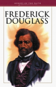 Frederick Douglass: Abolitionist and Reformer (Heroes of the Faith)
