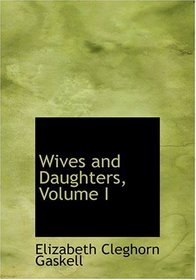 Wives and Daughters, Volume I (Large Print Edition)