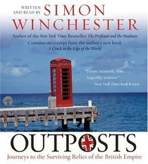 Outposts: Journeys to the Surviving Relics of the British Empire (Audio CD) (Abridged)