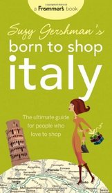 Suzy Gershman's Born to Shop Italy: The Ultimate Guide for Travelers Who Love to Shop