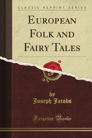 European Folk and Fairy Tales (Classic Reprint)