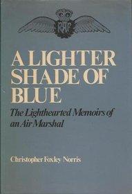 Lighter Shade of Blue: Lighthearted Memoirs of an Air Marshall