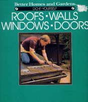 Better Homes and Gardens Do-It-Yourself Roofs, Walls, Windows and Doors