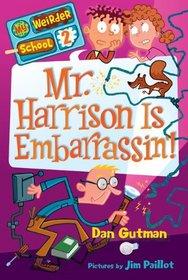Mr. Harrison Is Embarrassin! (My Weirder School, No 2)