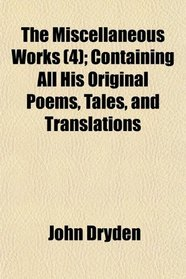 The Miscellaneous Works (4); Containing All His Original Poems, Tales, and Translations