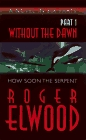 How Soon The Serpent (Without the Dawn, Bk 1)
