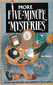 More Five Minute Mysteries: 34 New Cases of Murder and Mayhem for You to Solve