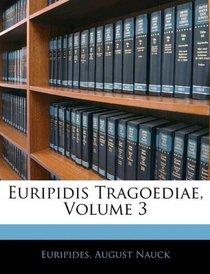 Euripidis Tragoediae, Volume 3 (Latin Edition)