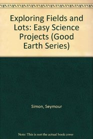 Exploring Fields and Lots: Easy Science Projects (Good Earth Series)