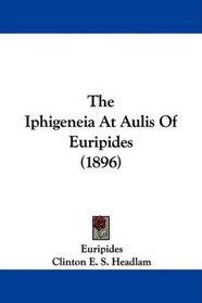 The Iphigeneia At Aulis Of Euripides (1896)