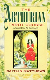 Arthurian Tarot Course: A Quest for All Seasons