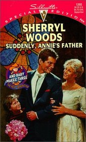 Suddenly, Annie's Father  (And Baby Makes Three, Bk 12) (Silhouette Special Edition, No 1268)