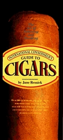 International Connoisseur's Guide to Cigars : The Art of Selecting and Smoking (Essential Connoisseur)