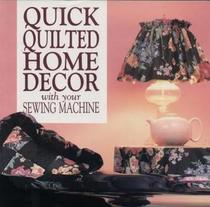 Quick-Quilted Home Decor with Your Sewing Machine (Contemporary Quilting)