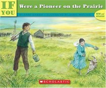 If You Were a Pioneer on the Prairie (If You Were...)