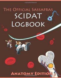 The Official Sassafras SCIDAT Logbook: Anatomy Edition