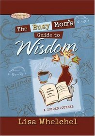 The Busy Mom's Guide to Wisdom: A Guided Journal (Motherhood Club)