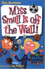 Miss Small Is Off the Wall! (My Weird School, Bk 5)