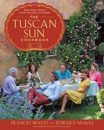 The Tuscan Sun Cookbook: Recipes from Our Italian Kitchen