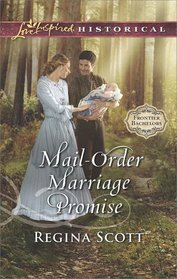 Mail-Order Marriage Promise (Frontier Bachelors, Bk 6) (Love Inspired Historical, No 391)