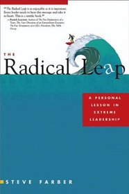 The Radical Leap : A Personal Lesson in Extreme Leadership