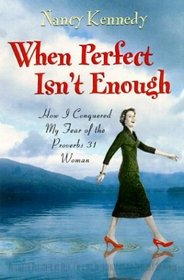 When Perfect Isn't Enough : How I Conquered My Fear of the Proverbs 31 Woman
