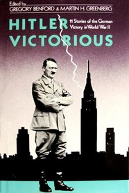 Hitler Victorious: Eleven Stories of the German Victory in World War II (Garland Reference Library of the Humanities)