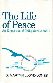 The Life of Peace: An Exposition of Philippians 3 and 4