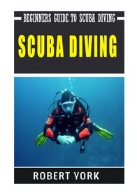 Scuba Diving: Beginners Guide to Scuba Diving