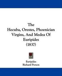 The Hecuba, Orestes, Phoenician Virgins, And Medea Of Euripides (1837)