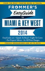 Frommer's EasyGuide to Miami and Key West 2014 (Easy Guides)