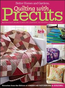 Quilting with Precuts: 31 Fun & Easy Projects with Fat Quarters, Fat Eighths, Strips & Squares (Better Homes & Gardens Cooking)