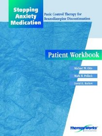 Stopping Anxiety Medication : Panic Control Therapy for Benzodiazepine Discontinuation Patient Workbook