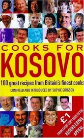Cooks for Kosovo: 100 Great Recipes from Britain's Finest Cooks