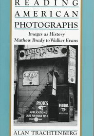 Reading American Photographs : Images As History-Mathew Brady to Walker Evans