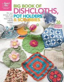 Big Book of Dishcloths, Pot Holders & Scrubbies