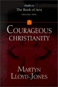 Courageous Christianity (Lloyd-Jones, David Martyn. Studies in the Book of Acts, V. 2.)