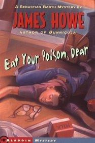 Eat Your Poison, Dear (Sebastian Barth Mysteries)