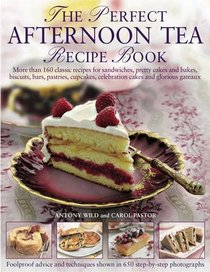 The Perfect Afternoon Tea Recipe Book: More than 160 classic recipes for sandwiches, pretty cakes and bakes, biscuits, bars, pastries, cupcakes, celebration ... and glorious gateaux, with 650 photographs