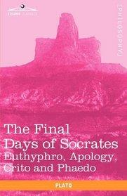 The Final Days of Socrates: Euthyphro, Apology, Crito and Phaedo